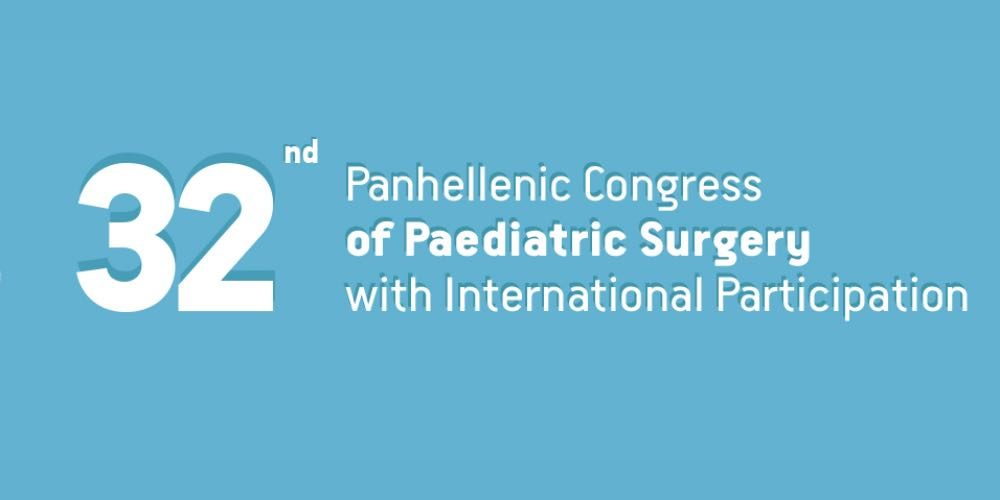 32nd Panhellenic Congress of Paediatric Surgery with Clinical Colorectal Course and Workshop for Paediatric Surgeons